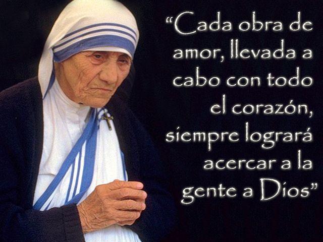Cada obra de amar, llavada a cabo con el corazón...    Madre Teresa de Calcuta