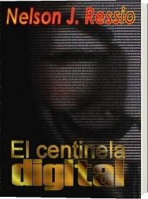 El centinela digital - Nelson J. Ressio   http://www.autoreseditores.com/libro/828/nelson-j-ressio/el-centinela-digital.html