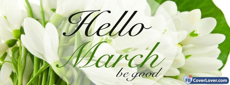 Hello March Be Good - cover photos for Facebook - Facebook cover photos - Facebook cover photo - cool images for Facebook profile - Facebook Covers - FBcoverlover.com/maker