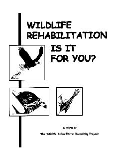 """Booklet called """"Wildlife Rehabilitation: Is it for You?"""" Provides information to consider about becoming a wildlife rehabilitator."""