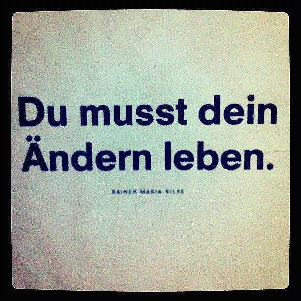 """""""Du musst dein Ändern leben."""" - Rainer Maria Rilke"""
