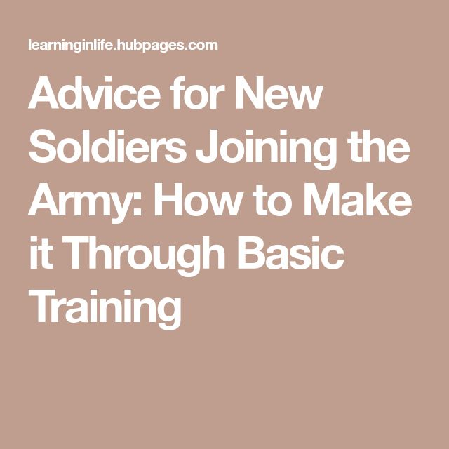 Advice for New Soldiers Joining the Army: How to Make it Through Basic Training