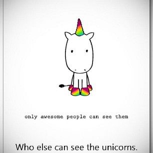 Who else can see the unicorns. FYI If you see unicorns and glitter you are even more awesome.