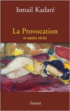 Ismail Kadare - La Provocation et autres récits