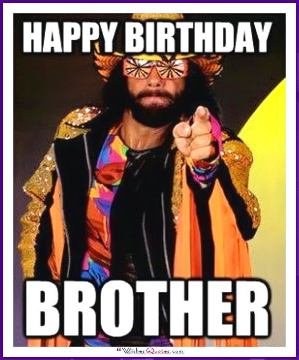 Funny Birthday Memes For Dad Mom Brother Or Sister Happy Birthday Brother Funny Birthday Brother Funny Funny Happy Birthday Meme