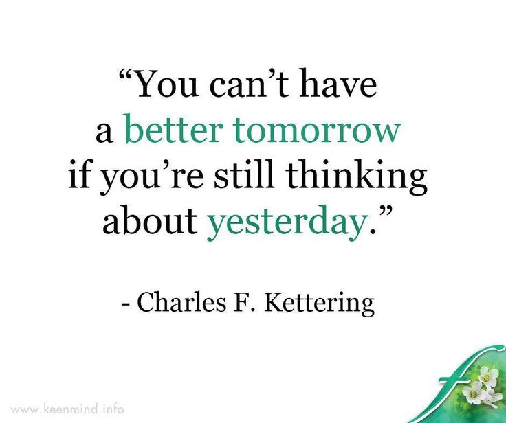 """""""You can't have a better tomorrow if you're still thinking about yesterday."""" - Charles F. Kettering #Flordis #Keenmind #SundayMotivation"""