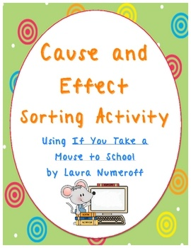 This reading activity includes a lesson plan and an activity using the cause and effect relationships from If You Take a Mouse to School by Laura N...