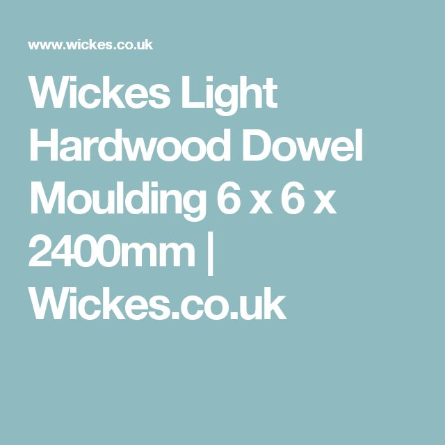 Wickes Light Hardwood Dowel Moulding 6 x 6 x 2400mm | Wickes.co.uk