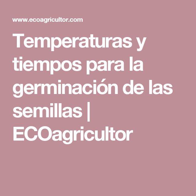 Temperaturas y tiempos para la germinación de las semillas | ECOagricultor