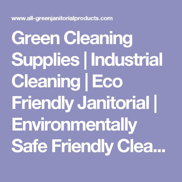 Green Cleaning Supplies   Industrial Cleaning   Eco Friendly Janitorial   Environmentally Safe Friendly Cleaning Products