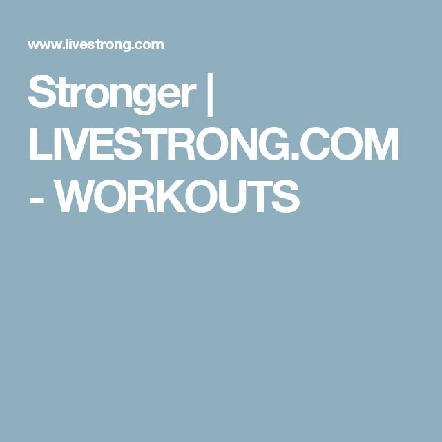 Stronger | LIVESTRONG.COM - WORKOUTS