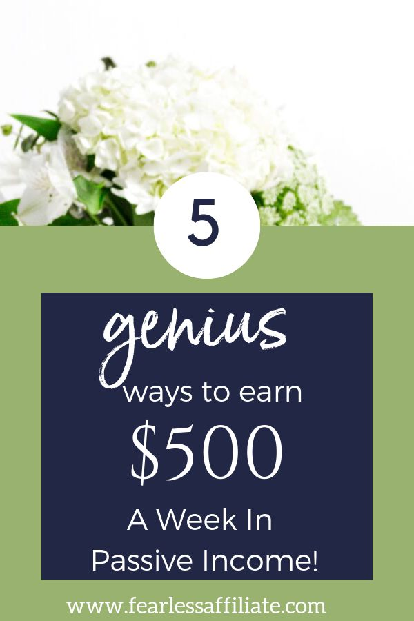Create Passive Income! 5 Genius Ways To Earn $500 a Week.