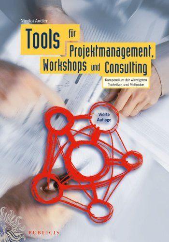 Tools für Projektmanagement, Workshops und Consulting: Kompendium der wichtigsten Techniken und Methoden von Nicolai Andler, http://www.amazon.de/dp/3895783986/ref=cm_sw_r_pi_dp_v5tesb0SQAKTA