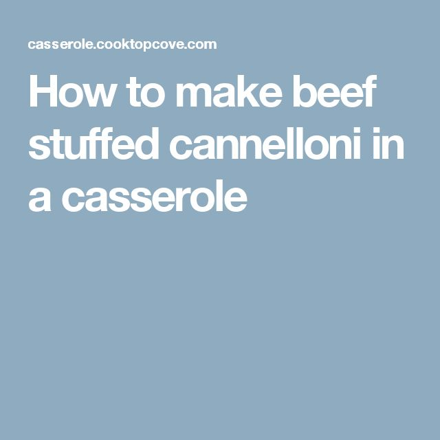 How to make beef stuffed cannelloni in a casserole