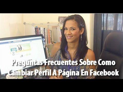 Preguntas Frecuentes Sobre Como Cambiar El Perfil En Facebook A Página D...