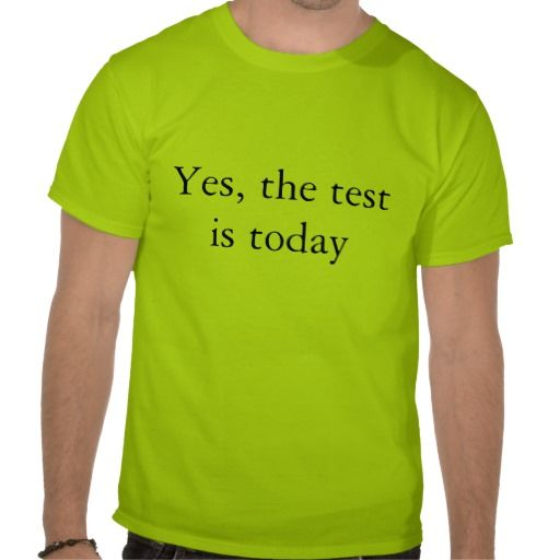 Yes, the test is today tee shirt #funny #teachers