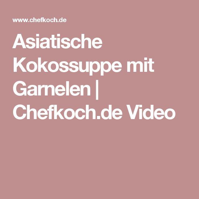 Asiatische Kokossuppe mit Garnelen   Chefkoch.de Video