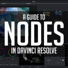 The Ultimate Guide to Nodes in DaVinci Resolve 12
