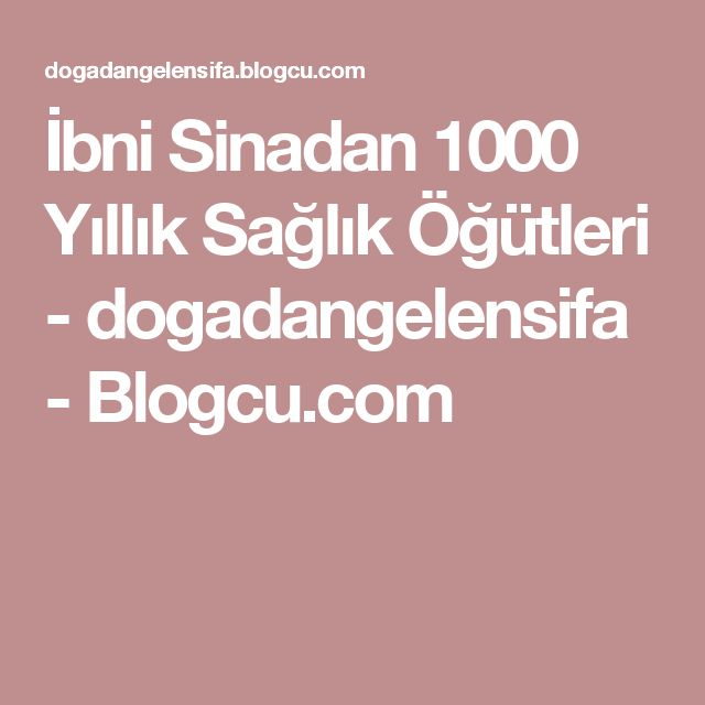 İbni Sinadan 1000 Yıllık Sağlık Öğütleri - dogadangelensifa - Blogcu.com