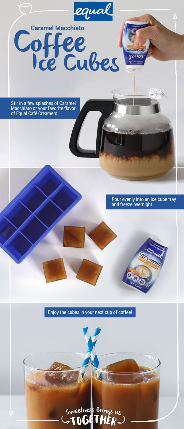We've found a sweeter way to cool down your coffee without watering it down. For only 10 calories per serving, try this twist on a classic trick. Just add a splash of Equal® Café Creamers to a cup of coffee and then freeze it into ice cubes to enjoy with your next cup. You don't have to agree on a flavor because there's one for everyone to enjoy together (Original, French Vanilla, Caramel Macchiato, Hazelnut, Mocha).