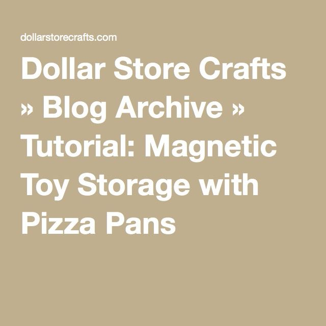 Dollar Store Crafts » Blog Archive » Tutorial: Magnetic Toy Storage with Pizza Pans
