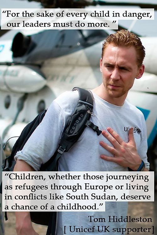 """""""For the sake of every child in danger, our leaders must do more."""" —Tom Hiddleston [Unicef UK supporter]. Link: http://www.independent.co.uk/voices/tom-hiddleston-in-south-sudan-children-deserve-a-chance-of-a-childhood-a6718576.html Unicef UK blog: https://act.unicef.org.uk/ea-action/action?ea.client.id=375&ea.campaign.id=43597&ea.tracking.id=whspressrelease"""