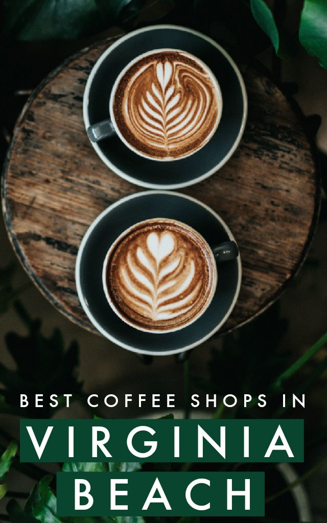 The Best Cafes And Coffee Shops In Virginia Beach Virginia Virginia Beach Best Coffee Shop Beach Cafe