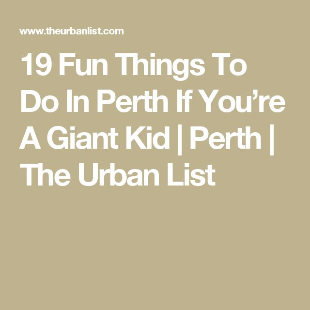 19 Fun Things To Do In Perth If You're A Giant Kid | Perth | The Urban List