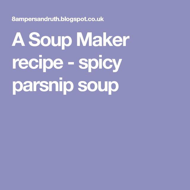 A Soup Maker recipe - spicy parsnip soup