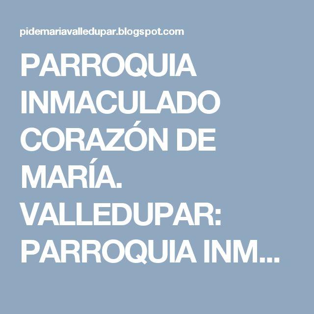 PARROQUIA INMACULADO CORAZÓN DE MARÍA. VALLEDUPAR: PARROQUIA INMACULADO CORAZÓN DE MARÍA. VALLEDUPAR:...