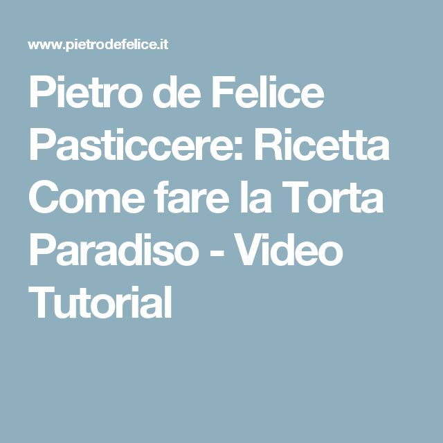 Pietro de Felice Pasticcere: Ricetta Come fare la Torta Paradiso - Video Tutorial