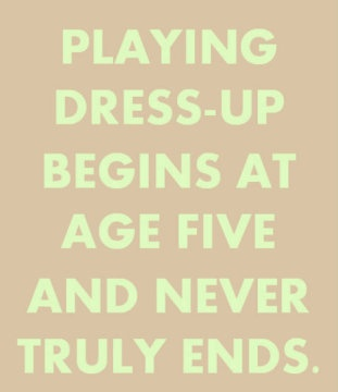 Playing dress up :): Fashion, Style, Quotes, Truth, Dressup, So True, Playing Dress Up, Kate Spade, Katespade