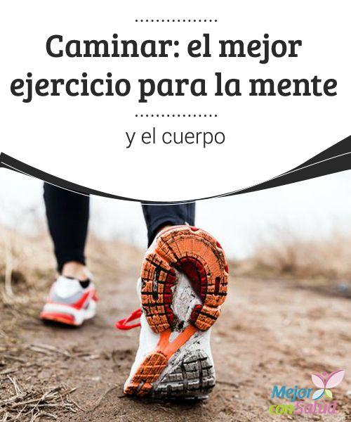 Caminar: el mejor ejercicio para la mente y el cuerpo  Caminar no cuesta dinero y, sin embargo, enriquece nuestra alma, libera nuestra mente y cuida de nuestro cuerpo.