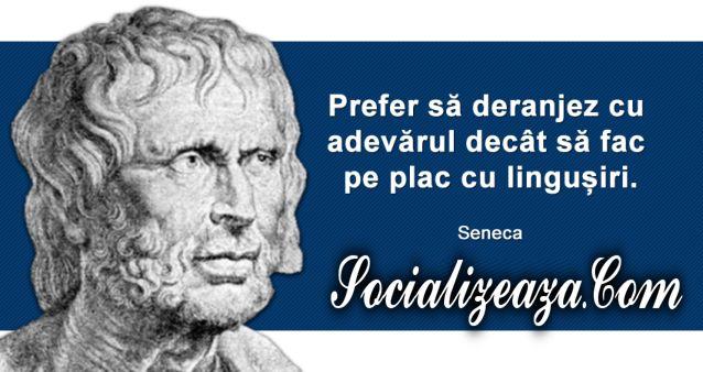 Prefer sa deranjez cu adevarul decat sa fac pe plac cu lingusiri - Seneca