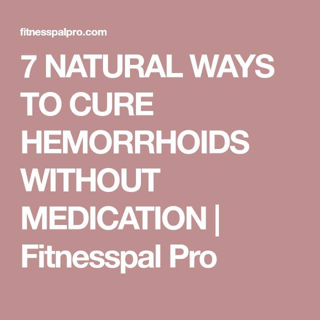 7 NATURAL WAYS TO CURE HEMORRHOIDS WITHOUT MEDICATION | Fitnesspal Pro