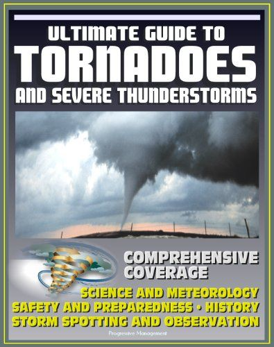 21st Century Ultimate Guide to Tornadoes and Severe Thunderstorms: Forecasting, Meteorology, Safety and Preparedness, Tornado History, Storm Spotting and Observation, Disaster Health Problems $9.99