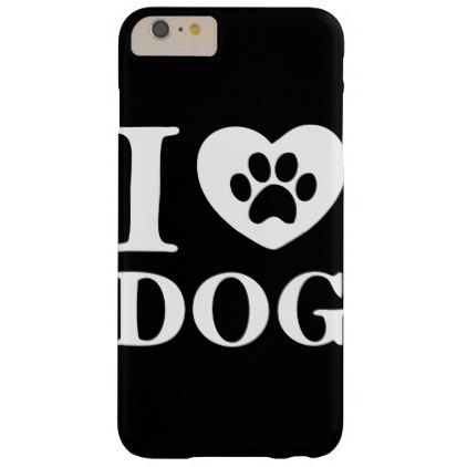 Funny I Love Dog Quote Lovely Pet Paw Barely There iPhone 6 Plus Case  $44.65  by PatternPapers  - custom gift idea