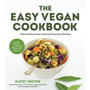The Easy Vegan Cookbook: Make Healthy Home Cooking Practically Effortless
