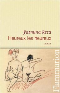 Heureux les heureux – Yasmina Reza