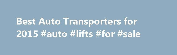 Best Auto Transporters for 2015 #auto #lifts #for #sale http://auto.remmont.com/best-auto-transporters-for-2015-auto-lifts-for-sale/  #consumer reports auto # Compare Reviews about Auto Transporters Facing a big move or simply getting the best price on a new car often requires auto transport. After all, it is impossible to drive a moving truck and a car at the same time. Using a dependable auto shipping service makes the whole process seamless, [...]Read More...The post Best Auto…