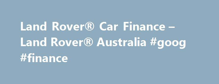 Land Rover® Car Finance – Land Rover® Australia #goog #finance http://finance.remmont.com/land-rover-car-finance-land-rover-australia-goog-finance/  #car finance australia # LAND ROVER FINANCIAL SERVICES FINANCE LEASE A finance lease is a rental agreement; the vehicle is owned by the finance provider or lender (the lessor) and then leased to the user (the lessee) for a set term. A finance lease allows the user to have full use of the vehicle and […]