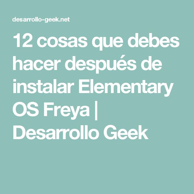 12 cosas que debes hacer después de instalar Elementary OS Freya | Desarrollo Geek