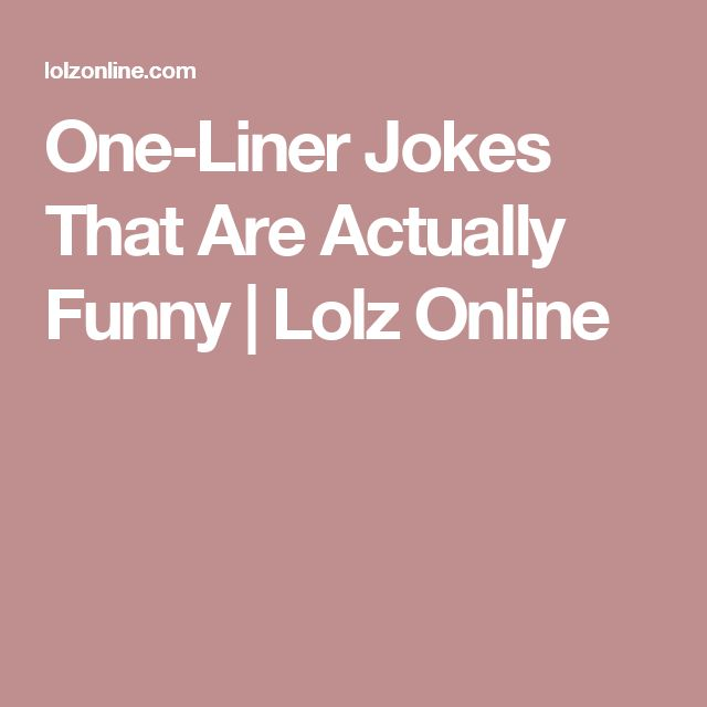 One-Liner Jokes That Are Actually Funny   Lolz Online