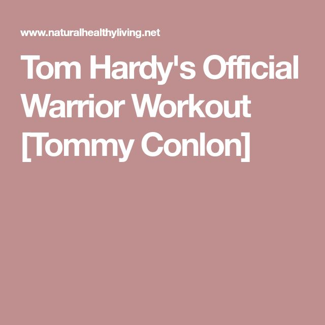 Tom Hardy's Official Warrior Workout [Tommy Conlon]