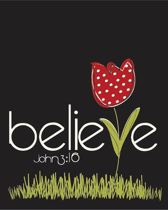 """""""Believe in God; believe also in me.""""  -John 14:1"""
