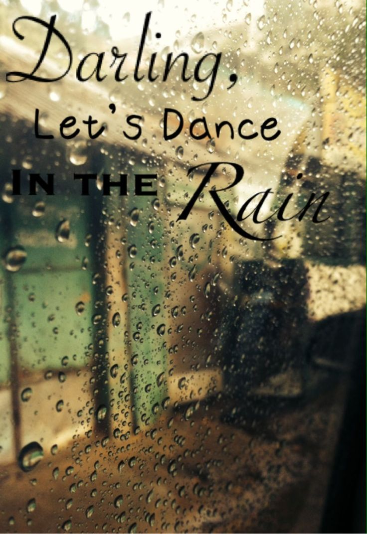 Me and sis loved to dance in the rain. Still do ;)