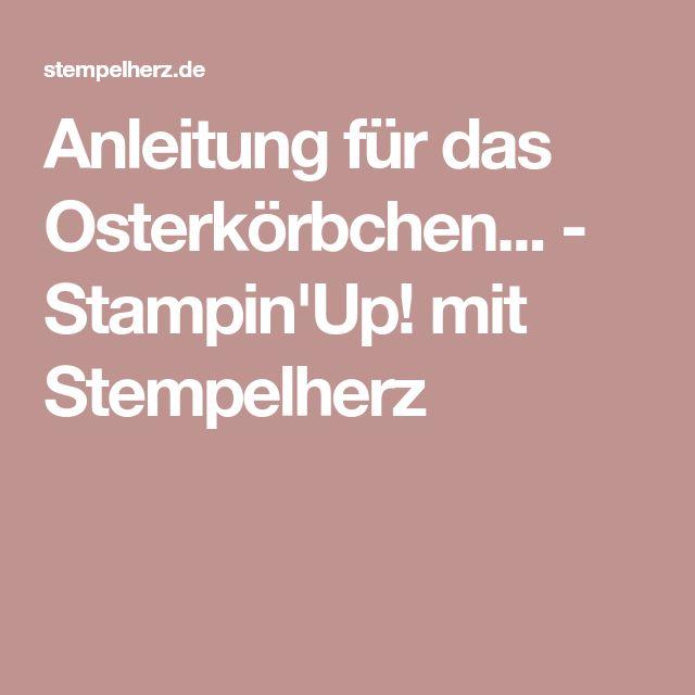 Anleitung für das Osterkörbchen... - Stampin'Up! mit Stempelherz