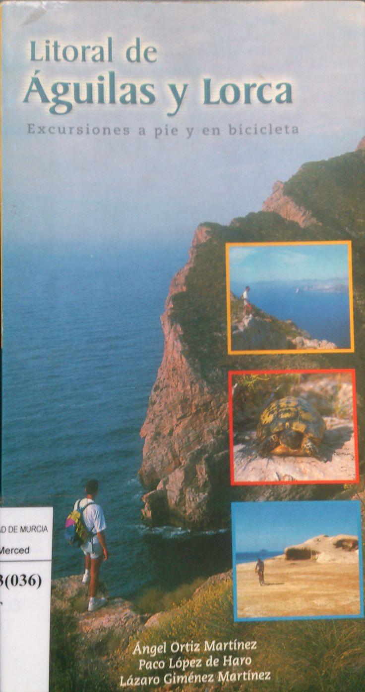 Litoral de Águilas y Lorca : excursiones a pie y en bicicleta por el litoral y las montañas de Águilas y Lorca / Ángel Ortiz Martínez, Paco López de Haro, Lázaro Giménez Martínez.-- Murcia : Naturasport, 1999