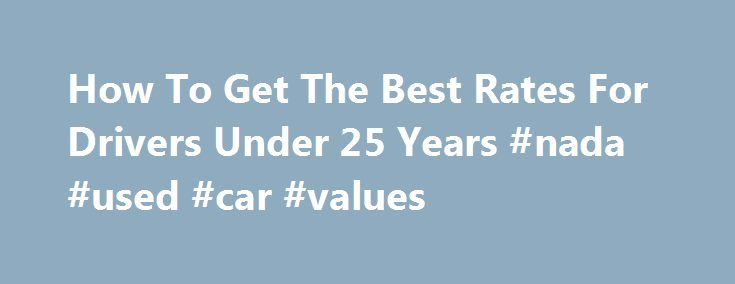 How To Get The Best Rates For Drivers Under 25 Years #nada #used #car #values http://cars.nef2.com/how-to-get-the-best-rates-for-drivers-under-25-years-nada-used-car-values/  #rental car cheap # Cheap Car Rentals: Part 12 Do You Know How To Get The Lowest Price For Drivers Under 25 Years Old? Disclosure: We get a commission for links on the blog. You don't have to use our links, but we're very grateful when you do. American Express, Bank of America, Barclaycard, Chase, Citi, and US Bank are…