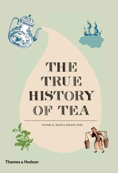book cover: The True History of Tea by Victor H. Mair & Erling Hoh, 2009